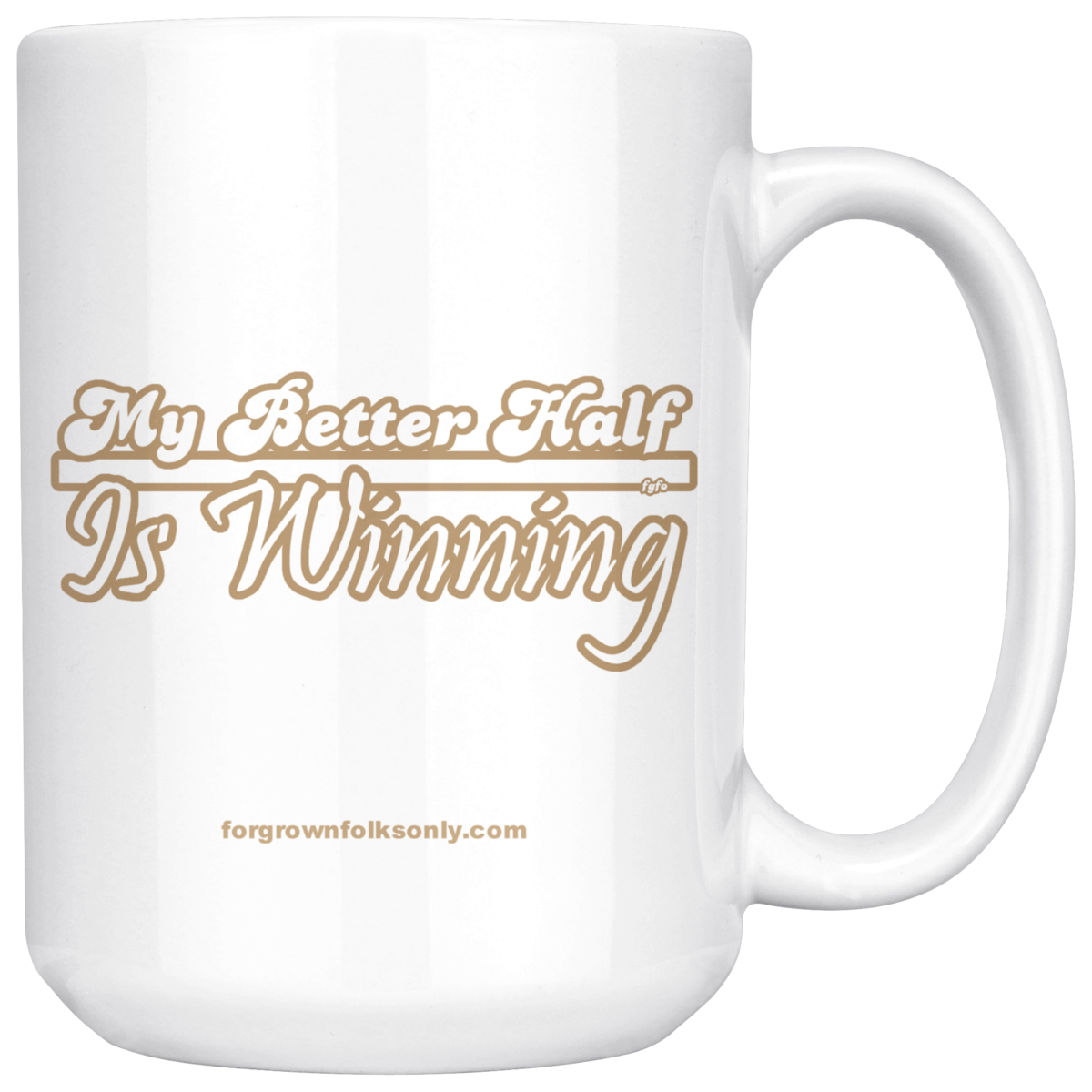My Better Half Is Winning 15oz Mug