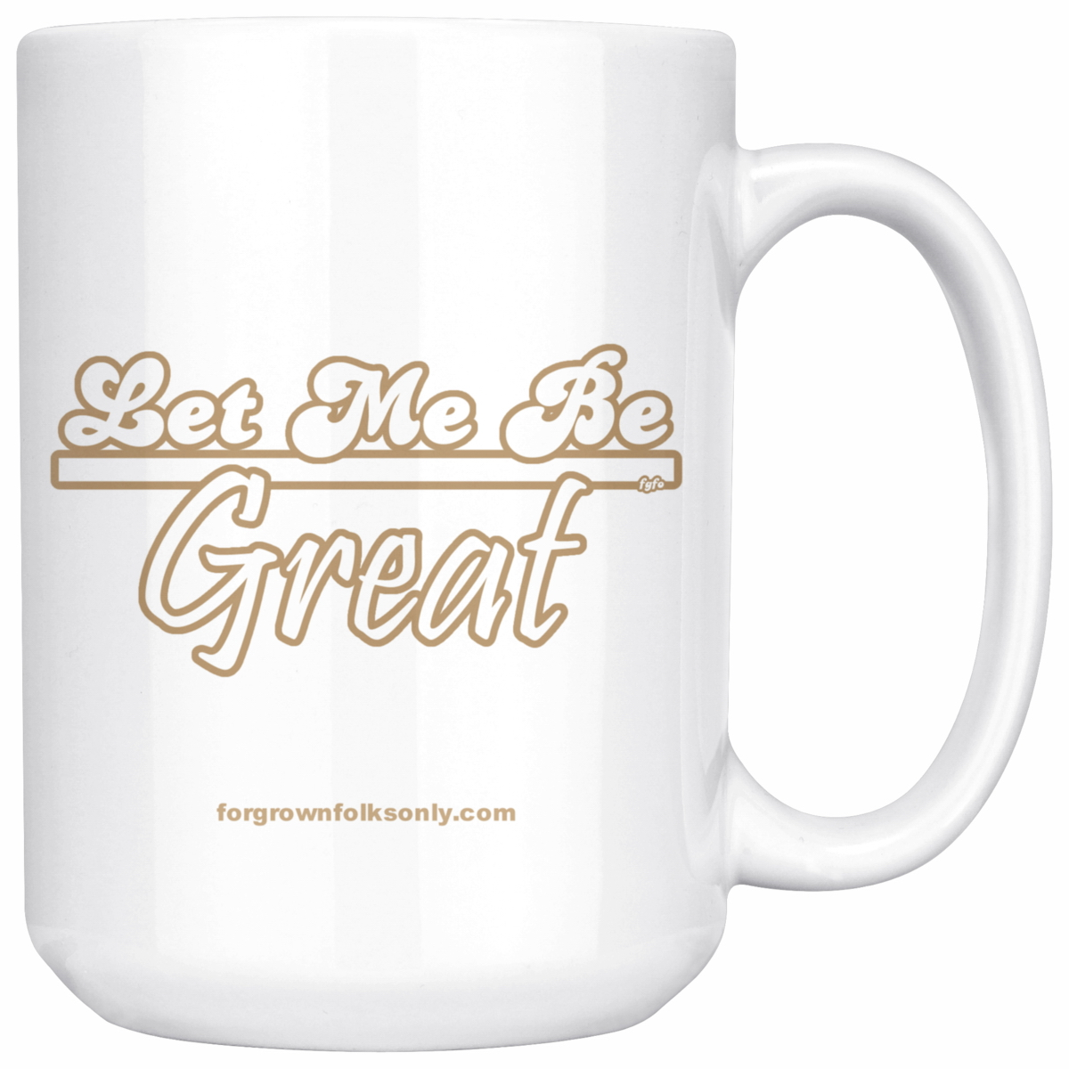 Let Me Be Great 15oz Mug