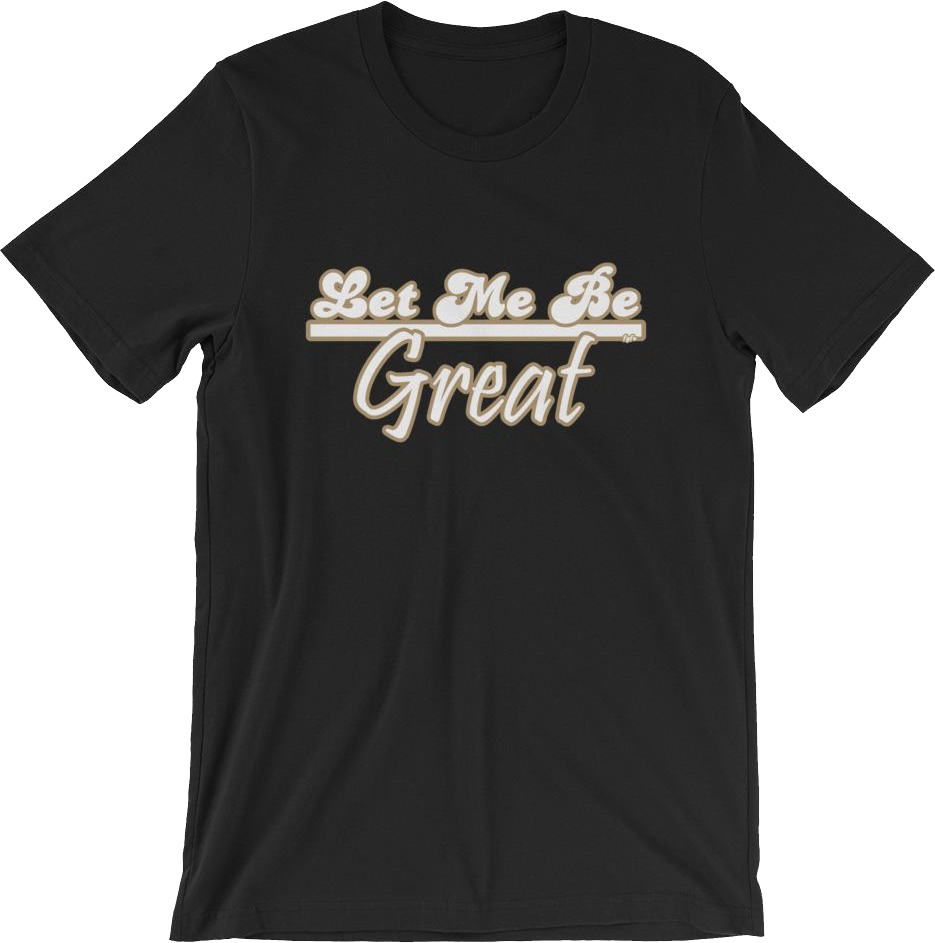 Let Me Be Great T-Shirt