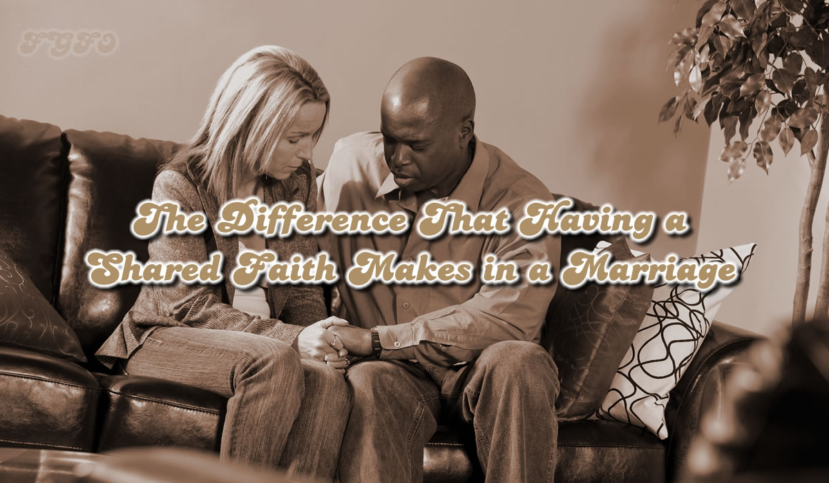 The Difference That Having a Shared Faith Makes in a Marriage