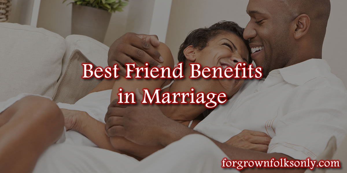The Benefits of Marrying Your Best Friend