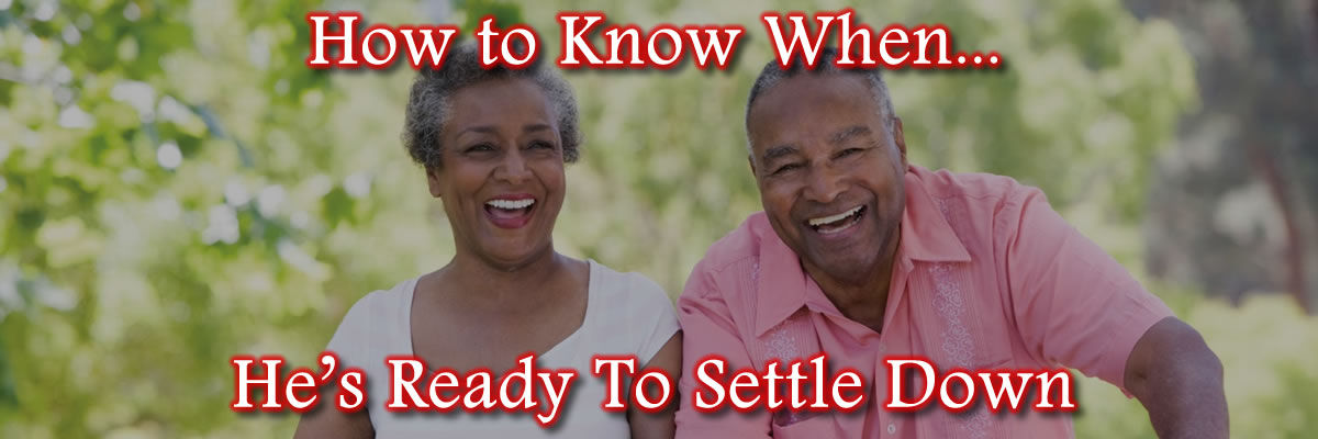 How to Know When He's Ready To Settle Down With You