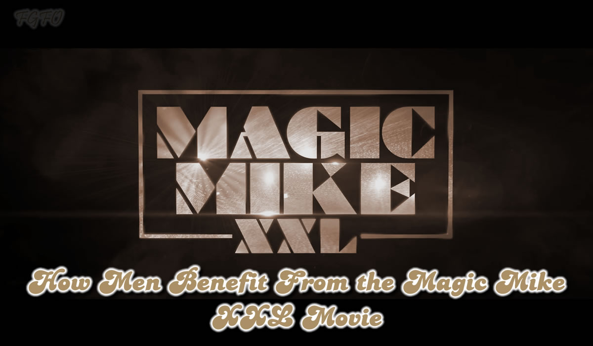 How Men Benefit From the Magic Mike XXL Movie
