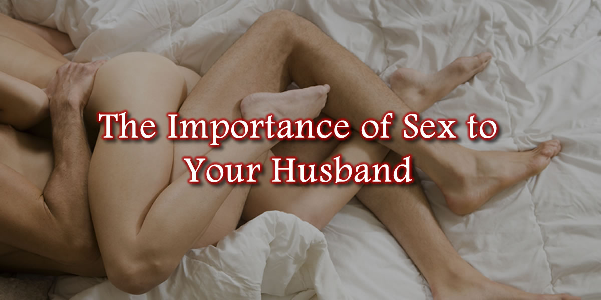 The Importance of Sex to Your Husband